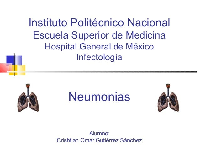 Instituto Politécnico Nacional Escuela Superior de Medicina Hospital General de México Infectología  Neumonias Alumno: Cri...