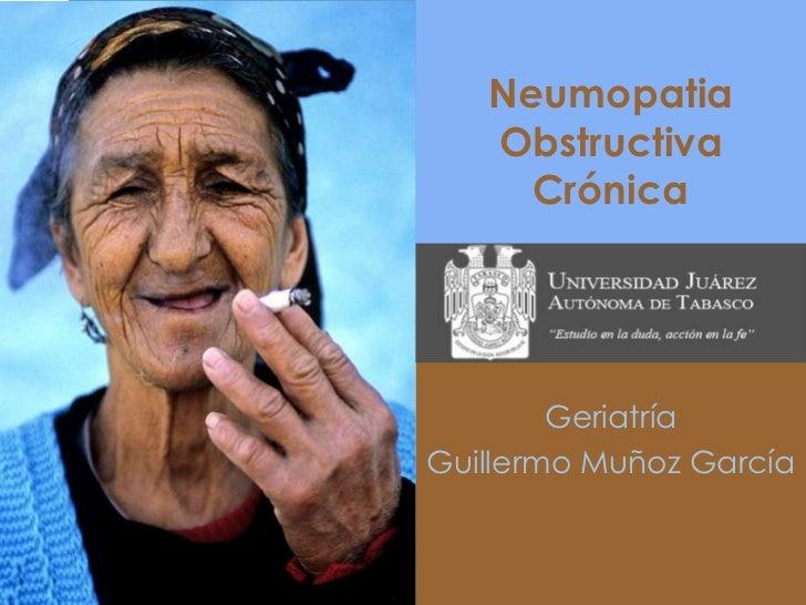 Neumopatia   Obstructiva     Crónica        GeriatríaGuillermo Muñoz García
