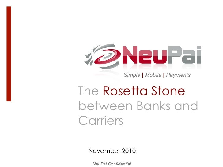 Simple | Mobile | PaymentsThe Rosetta Stonebetween Banks andCarriers November 2010  NeuPai Confidential
