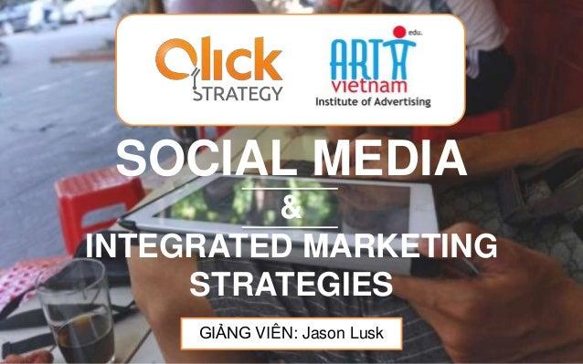 CLICK STRATEGY Marketing Untethered  SOCIAL MEDIA & INTEGRATED MARKETING STRATEGIES GIẢNG VIÊN: Jason Lusk