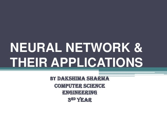 NEURAL NETWORK &THEIR APPLICATIONS     BY DAKSHIMA SHARMA      COMPUTER SCIENCE         ENGINEERING           3RD YEAR