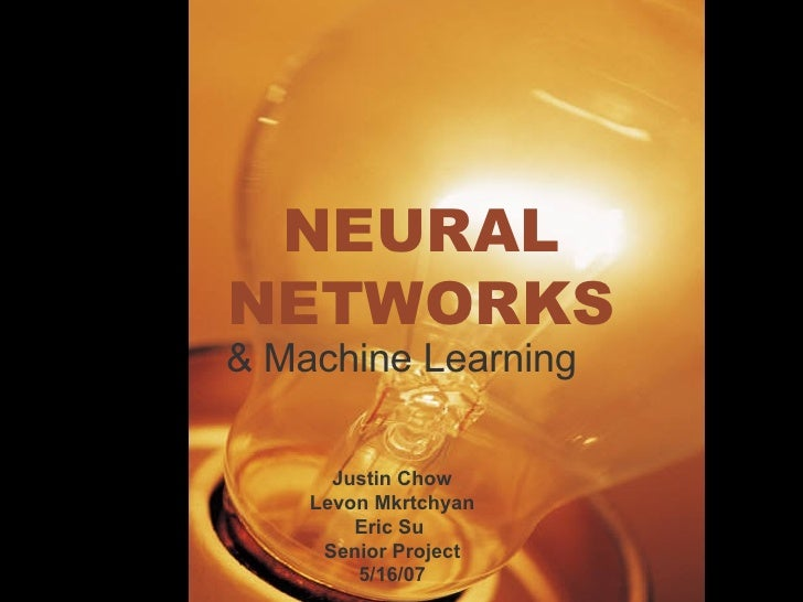 NEURAL NETWORKS & Machine Learning Justin Chow Levon Mkrtchyan Eric Su  Senior Project 5/16/07