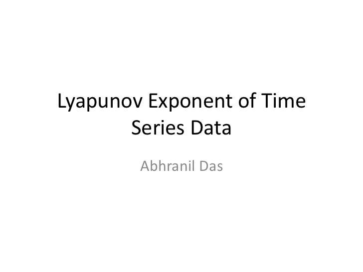 Lyapunov Exponent of Time       Series Data        Abhranil Das