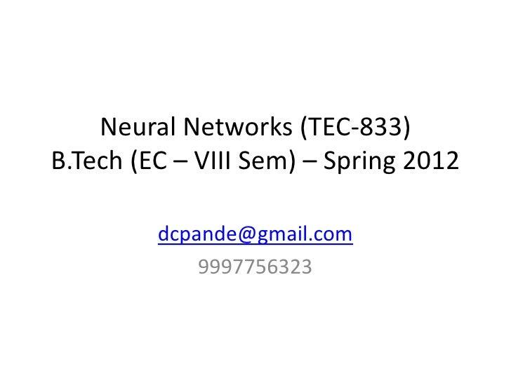Neural Networks (TEC-833)B.Tech (EC – VIII Sem) – Spring 2012         dcpande@gmail.com             9997756323