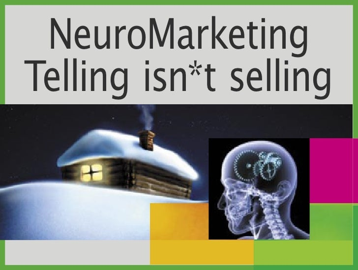 NeuroMarketing Telling isn*t selling