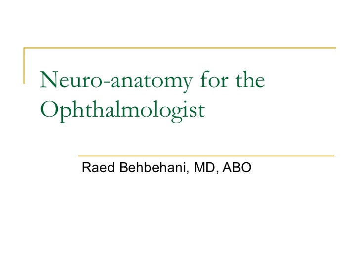 Neuro-anatomy for theOphthalmologist   Raed Behbehani, MD, ABO