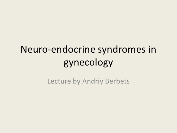 Neuro-endocrine syndromes in gynecology<br />Lecture by AndriyBerbets<br />
