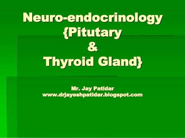 Neuro-endocrinology{Pitutary&Thyroid Gland}Mr. Jay Patidarwww.drjayeshpatidar.blogspot.com