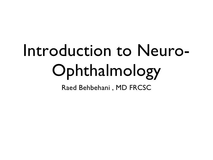 Introduction to Neuro-Ophthalmology <ul><li>Raed Behbehani , MD FRCSC </li></ul>