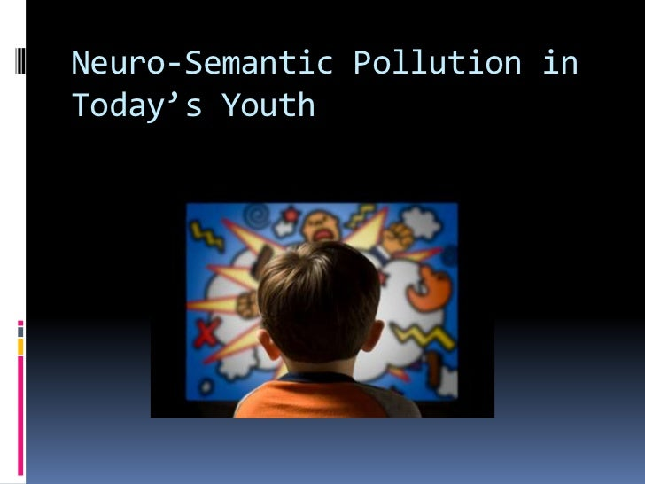 Neuro-Semantic Pollution in Today's Youth<br />