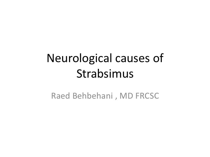 Neurological causes of     StrabsimusRaed Behbehani , MD FRCSC