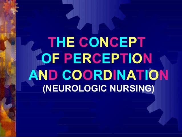 THE CONCEPT OF PERCEPTIONAND COORDINATION (NEUROLOGIC NURSING)