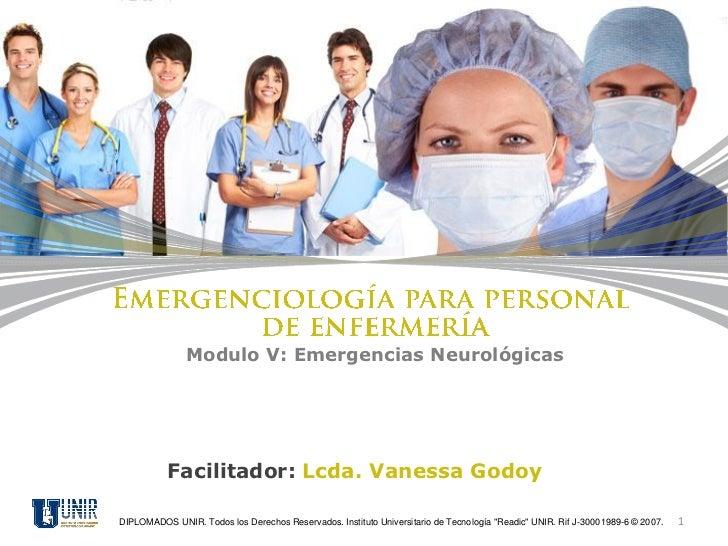 Modulo V: Emergencias Neurológicas           Facilitador: Lcda. Vanessa GodoyDIPLOMADOS UNIR. Todos los Derechos Reservado...