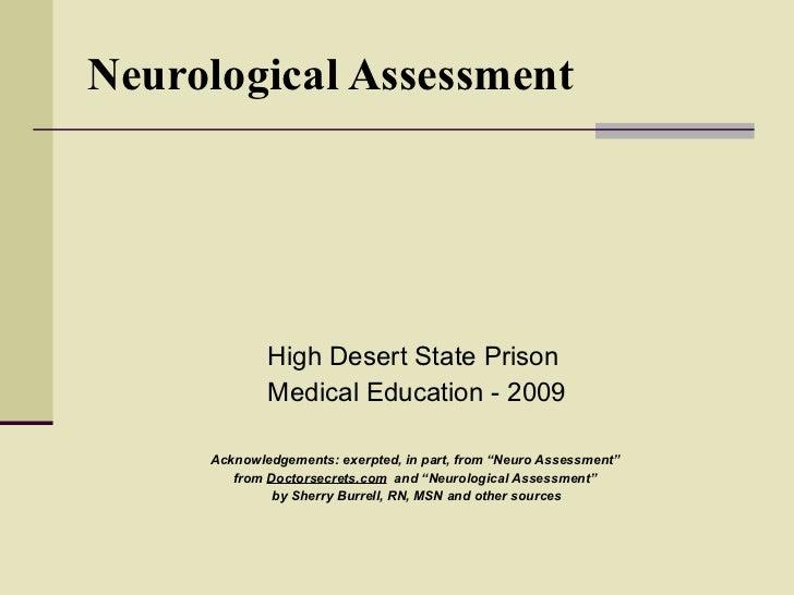 Neurological Assessment <ul><li>High Desert State Prison  </li></ul><ul><li>Medical Education - 2009 </li></ul><ul><li>Ack...