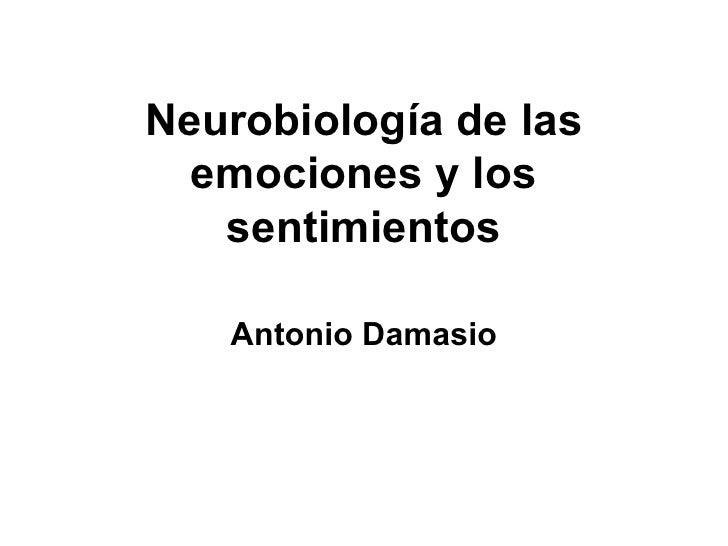 Neurobiología de las emociones y los sentimientos Antonio Damasio
