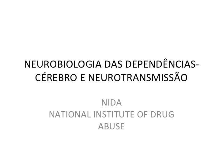 NEUROBIOLOGIA DAS DEPENDÊNCIAS-  CÉREBRO E NEUROTRANSMISSÃO               NIDA    NATIONAL INSTITUTE OF DRUG              ...