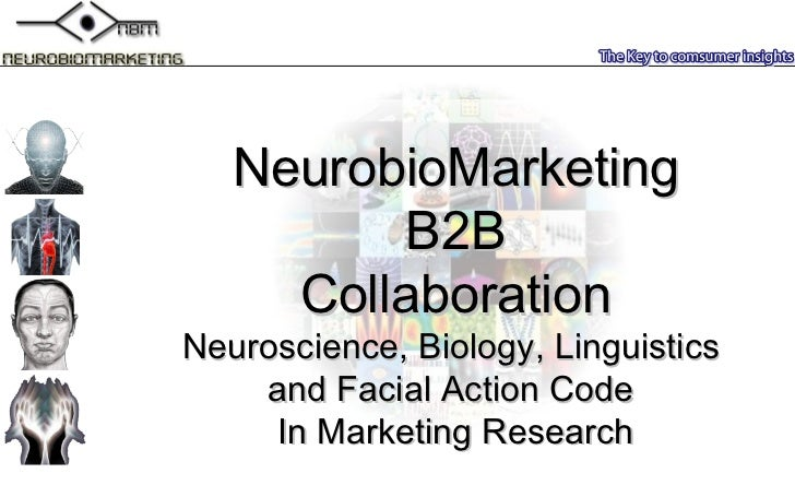 NeurobioMarketing B2B Collaboration Neuroscience , B iology ,  Linguistics   and  Facial Action Code  In Marketing Research