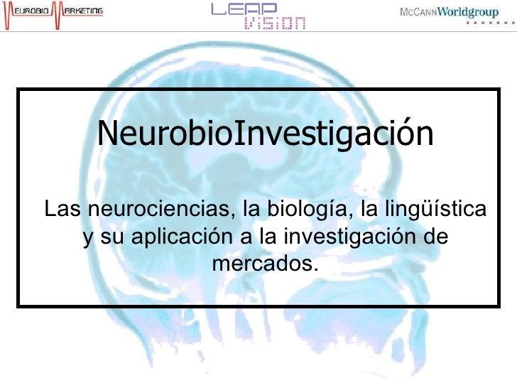 NeurobioInvestigación Las neurociencias , la  biología , la  lingüística  y  su   aplicación  a la  investigación  de  mer...