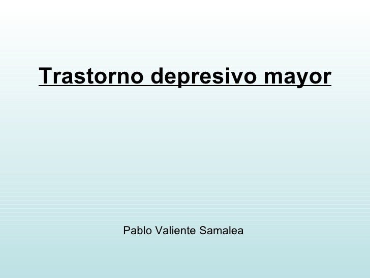 Trastorno depresivo mayor Pablo Valiente Samalea