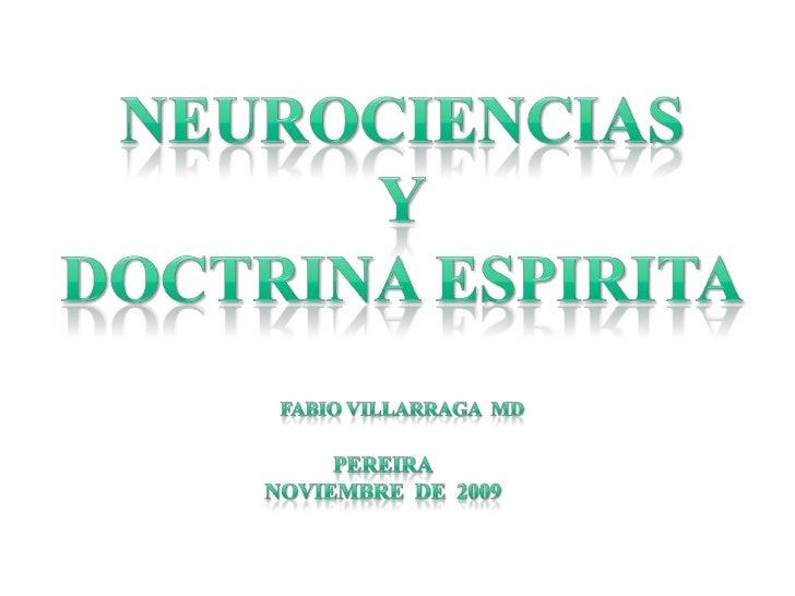 Neurociencias<br />Y<br />Doctrina espirita<br />Fabio Villarraga  MD<br />pereira<br />noviembre  de  2009<br />