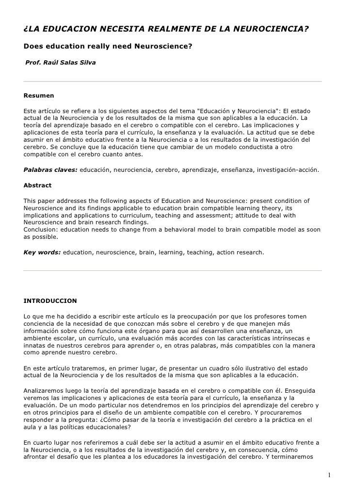¿LA EDUCACION NECESITA REALMENTE DE LA NEUROCIENCIA?Does education really need Neuroscience?Prof. Raúl Salas SilvaResumenE...