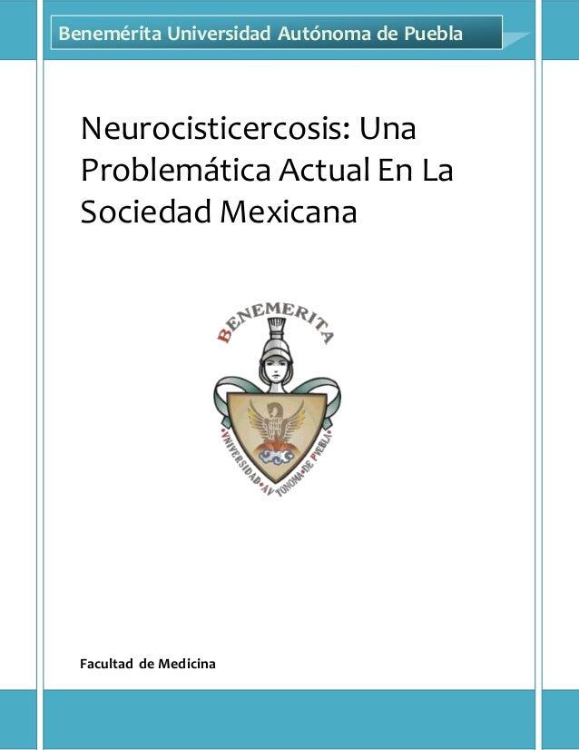 F a c u l t a d d e M e d i c i n a B U A P Página1 Neurocisticercosis: Una Problemática Actual En La Sociedad Mexicana Fa...