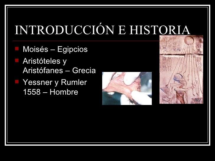 INTRODUCCIÓN E HISTORIA <ul><li>Moisés – Egipcios </li></ul><ul><li>Aristóteles y Aristófanes – Grecia </li></ul><ul><li>Y...