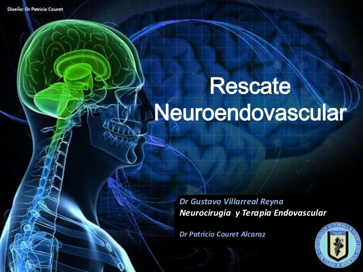 RescateNeuroendovascular  Dr Gustavo Villarreal Reyna  Neurocirugía y Terapia Endovascular  Dr Patricio Couret Alcaraz