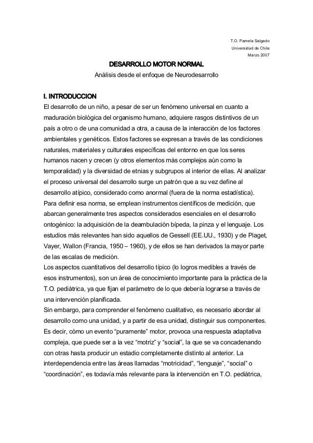 T.O. Pamela Salgado Universidad de Chile Marzo 2007  DESARROLLO MOTOR NORMAL Análisis desde el enfoque de Neurodesarrollo ...