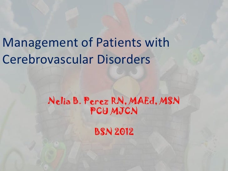 Management of Patients withCerebrovascular Disorders       Nelia B. Perez RN, MAEd, MSN                 PCU MJCN          ...