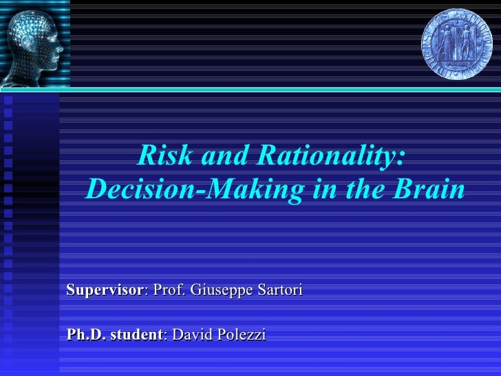 Risk and Rationality:  Decision-Making in the Brain Supervisor : Prof. Giuseppe Sartori Ph.D. student : David Polezzi