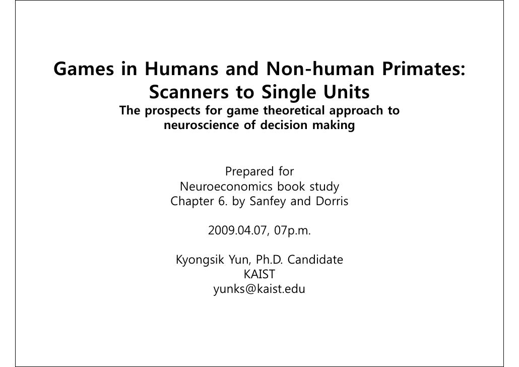 Games in Humans and Non-human Primates:          Scanners to Single Units       The prospects for game theoretical approac...