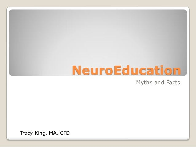 NeuroEducation Myths and Facts Tracy King, MA, CFD