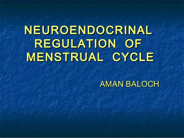 NEUROENDOCRINAL REGULATION OFMENSTRUAL CYCLE        AMAN BALOCH