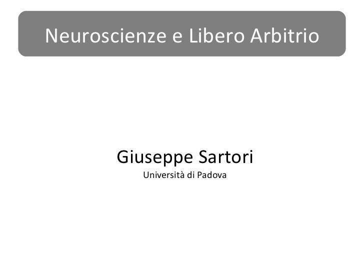 Giuseppe Sartori Università di Padova Neuroscienze e Libero Arbitrio