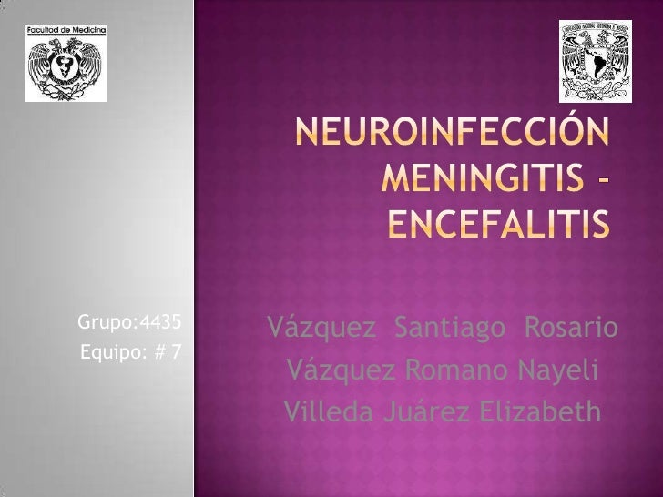 Neuroinfección meningitis - encefalitis<br />Grupo:4435<br />Equipo: # 7<br />Vázquez  Santiago  Rosario<br />Vázquez Roma...