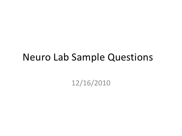 Neuro Lab Sample Questions	<br />12/16/2010<br />