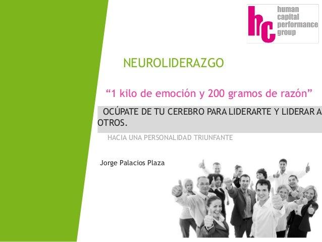 NEUROLIDERAZGO/ Jorge PalaciosOCÚPATE DE TU CEREBRO PARA LIDERARTE Y LIDERAR AOTROS.NEUROLIDERAZGOHACIA UNA PERSONALIDAD T...