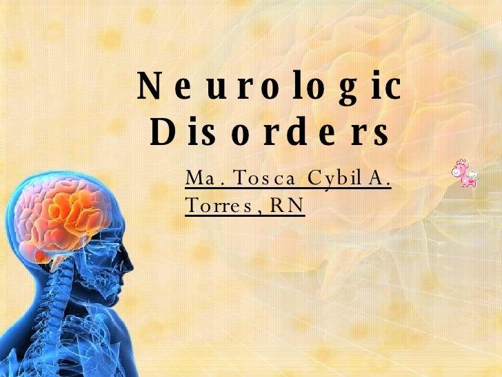 Neurologic Disorders Ma. Tosca Cybil A. Torres, RN