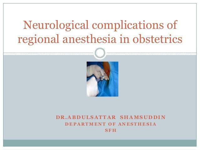 DR.ABDULSATTAR SHAMSUDDIN D E P A R T M E N T O F A N E S T H E S I A S F H Neurological complications of regional anesthe...