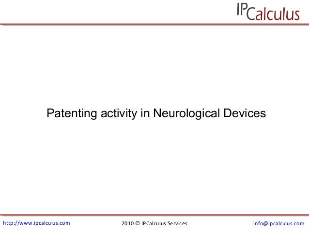 http://www.ipcalculus.com 2010 © IPCalculus Services info@ipcalculus.com Patenting activity in Neurological Devices