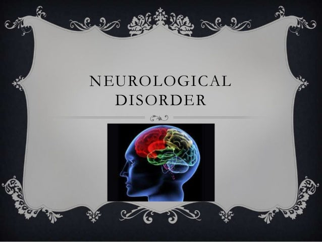 NEUROLOGICAL DISORDERS :)
