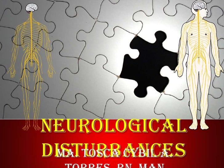 Neurological Disturbances<br />Ma. Tosca Cybil A. Torres, RN, MAN <br />