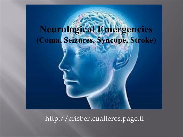http://crisbertcualteros.page.tl Neurological Emergencies (Coma, Seizures, Syncope, Stroke)