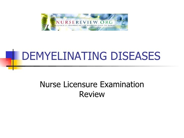 DEMYELINATING DISEASES Nurse Licensure Examination Review