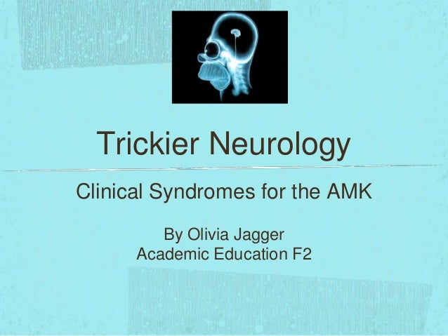 Trickier Neurology Clinical Syndromes for the AMK By Olivia Jagger Academic Education F2