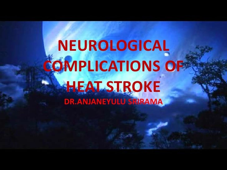 NEUROLOGICAL COMPLICATIONS OF HEAT STROKEDR.ANJANEYULU SRIRAMA<br />