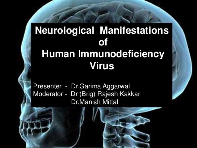 Neurological Manifestations             of Human Immunodeficiency           VirusPresenter - Dr.Garima AggarwalModerator -...