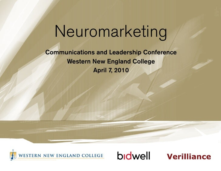 Neuromarketing Communications and Leadership Conference      Western New England College               April 7, 2010