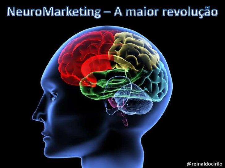 NeuroMarketing   - A nova ciência do Marketing